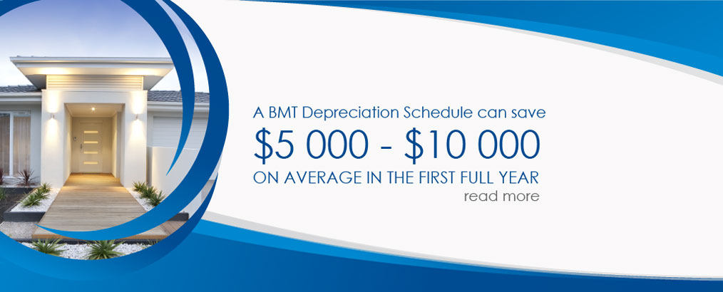 A BMT Depreciation Schedule can save $5 000 - $10 000 ON AVERAGE IN THE FIRST YEAR