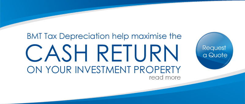 BMT Tax Depreciation help maximise the CASH RETURN ON YOUR INVESTMENT PROPERTY